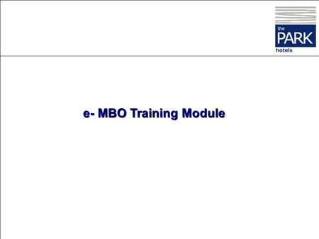 e- MBO Training Module This section deals solely with your role as the HR Manager of the unit You are also an Appraisee to the General Manager of your.
