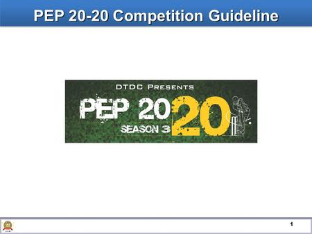 1 PEP 20-20 Competition Guideline. 2 This is All India Competition This is All India Competition Duration of the competition will be 60 days – June 1.