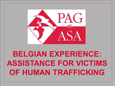 BELGIAN EXPERIENCE: ASSISTANCE FOR VICTIMS OF HUMAN TRAFFICKING.