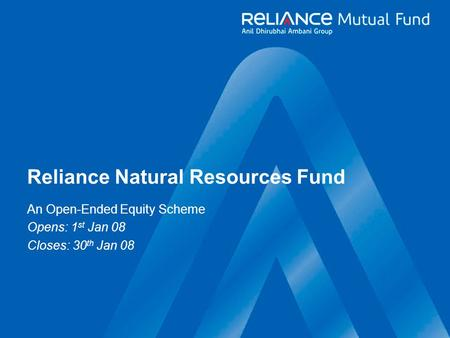 A Reliance Capital company Reliance Natural Resources Fund An Open-Ended <strong>Equity</strong> Scheme Opens: 1 st Jan 08 Closes: 30 th Jan 08.