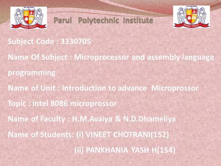 Subject Code : 3330705 Name Of Subject : Microprocessor and assembly language programming Name of Unit : Introduction to advance Microprossor Topic : intel.