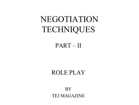 NEGOTIATION TECHNIQUES PART – II ROLE PLAY BY TEJ MAGAZINE.