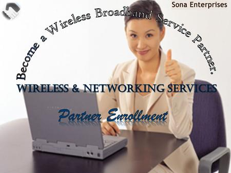  SONA ENTERPRISE was founded in 2008 as a manufacturer and developer of high performance, versatile wireless solutions for Wireless Internet Service.