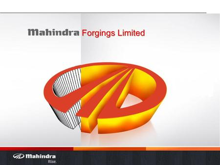 Forgings Limited. Mahindra Forgings Forgings Limited (India) Strategy War Room 2011 24 November 2011 Version India.