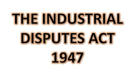 Section 2(k): Industrial Dispute Section 2A: Dismissal, etc., of an individual workman to be deemed to be an industrial dispute. (1)Where any employer.
