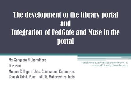 The development of the library portal and Integration of FedGate and Muse in the portal Ms. Sangeeta N Dhamdhere Librarian Modern College of Arts, Science.