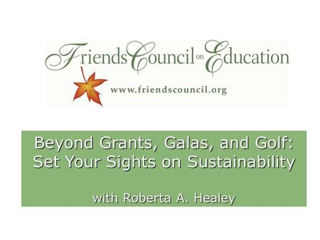 Beyond Grants, Galas, and Golf: Set Your Sights on Sustainability with Roberta A. Healey.