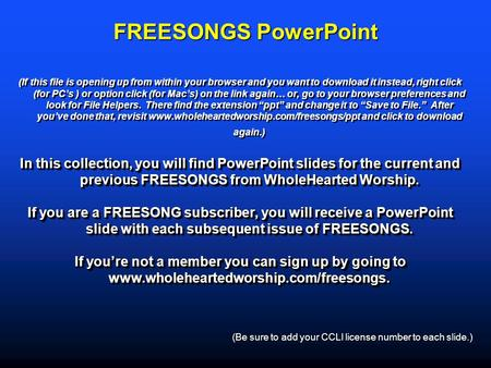 FREESONGS PowerPoint (If this file is opening up from within your browser and you want to download it instead, right click (for PC's ) or option click.