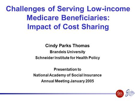 Challenges of Serving Low-income Medicare Beneficiaries: Impact of Cost Sharing Cindy Parks Thomas Brandeis University Schneider Institute for Health Policy.