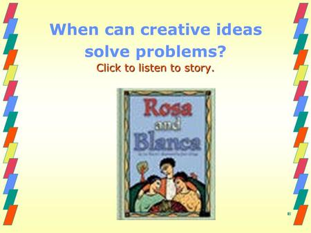 When can creative ideas solve problems? Click to listen to story.