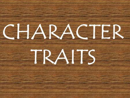 CHARACTER TRAITS. What is a character trait? A character trait is a word that describes a person. A physical trait describes a person's physical features.