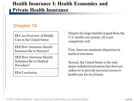 Chapter 15 Health Insurance I: Health Economics and Private Health Insurance © 2007 Worth Publishers Public Finance and Public Policy, 2/e, Jonathan Gruber.