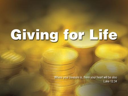 Giving for Life. Four words…. Discipleship Mission Lifestyle Generosity.