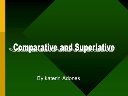By katerin Adones. Comparative In Spanish as in English, we use comparatives to express comparisons of superiority, equality, and inferiority. which is.