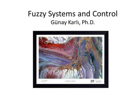 Fuzzy Systems and Control Günay Karlı, Ph.D.. Before we begin… some clever people have said in the past…
