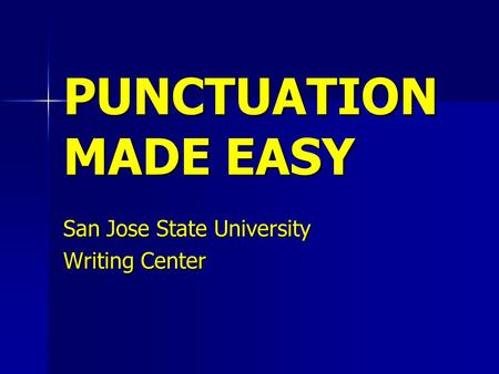 PUNCTUATION MADE EASY San Jose State University Writing Center.