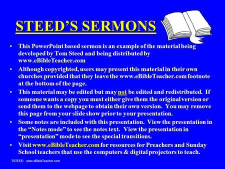 TSTEED www.eBibleTeacher.com STEED'S SERMONS This PowerPoint based sermon is an example of the material being developed by Tom Steed and being distributed.