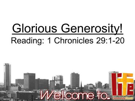 Glorious Generosity! Reading: 1 Chronicles 29:1-20.