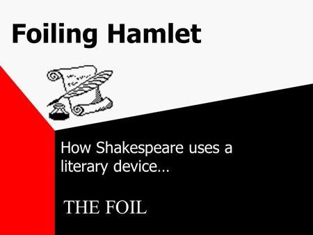 Foiling Hamlet How Shakespeare uses a literary device… THE FOIL.