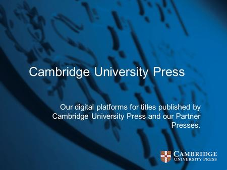 Cambridge University Press Our digital platforms for titles published by Cambridge University Press and our Partner Presses.