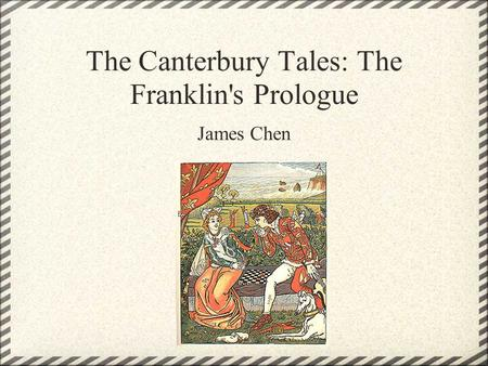 The Canterbury Tales: The Franklin's Prologue James Chen.