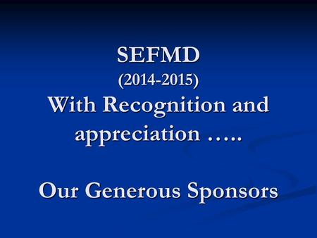 SEFMD (2014-2015) With Recognition and appreciation ….. Our Generous Sponsors.