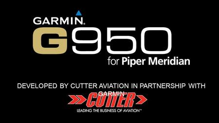 DEVELOPED BY CUTTER AVIATION IN PARTNERSHIP WITH GARMIN.