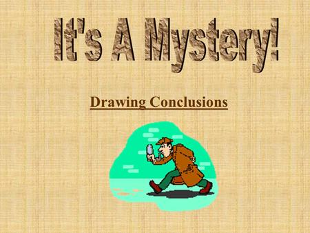Drawing Conclusions Good readers think about what they read in the story and what they already know. A conclusion is the decision they make when they.