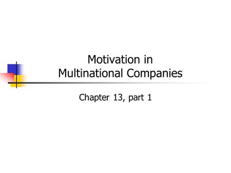 Motivation in Multinational Companies Chapter 13, part 1.