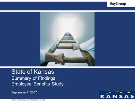 © 2007 Hay Group, Inc. All Rights Reserved State of Kansas Summary of Findings Employee Benefits Study September 7, 2007.