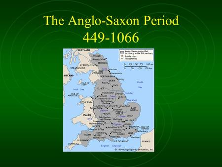 "The Anglo-Saxon Period 449-1066. The Very Beginning 1 st -5 th c. England= ""Britannia"" Province of Roman Empire Inhabited by Celts; ""Britons"" & ""Gaels"""