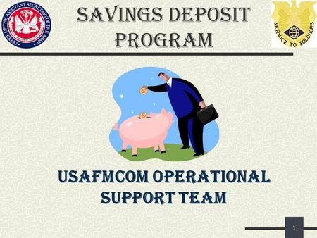 Savings Deposit Program 1 USAFMCOM OPERATIONAL SUPPORT TEAM.