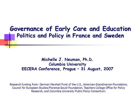 Governance of Early Care and Education Politics and Policy in France and Sweden Michelle J. Neuman, Ph.D. Columbia University EECERA Conference, Prague.