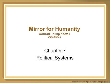 © 2007 McGraw-Hil Higher Education. All right reserved. Mirror for Humanity Conrad Phillip Kottak Fifth Edition Chapter 7 Political Systems.