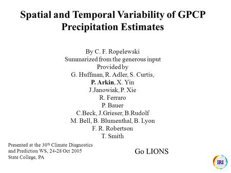 Spatial and Temporal Variability of GPCP Precipitation Estimates By C. F. Ropelewski Summarized from the generous input Provided by G. Huffman, R. Adler,