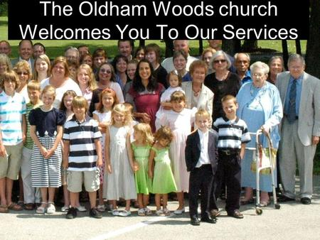 The Oldham Woods church Welcomes You To Our Services.
