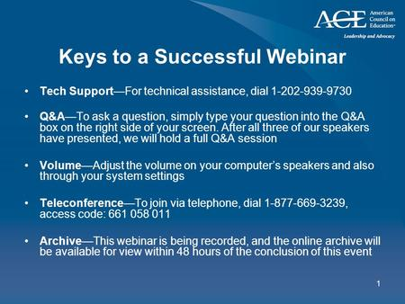 1 Keys to a Successful Webinar Tech Support—For technical assistance, dial 1-202-939-9730 Q&A—To ask a question, simply type your question into the Q&A.