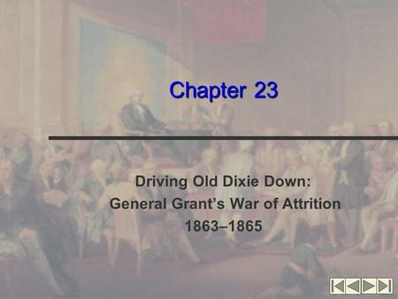 Chapter 23 Driving Old Dixie Down: General Grant's War of Attrition 1863–1865.