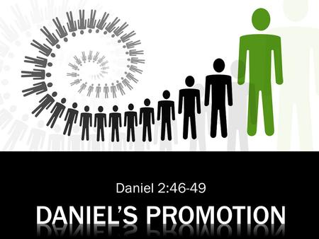 "Daniel 2:46-49.  ""Then King Nebuchadnezzar fell upon his face and paid homage to Daniel, and commanded that an offering and incense be offered up to."