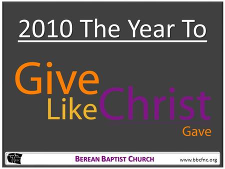 B EREAN B APTIST C HURCH B EREAN B APTIST C HURCH www.bbcfnc.org 2010 The Year To.