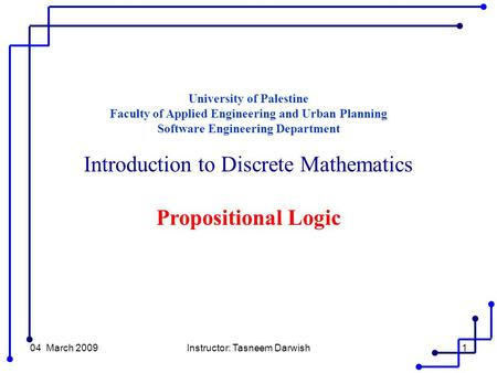04 March 2009Instructor: Tasneem Darwish1 University of Palestine Faculty of Applied Engineering and Urban Planning Software Engineering Department Introduction.