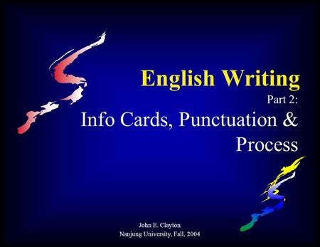 English Writing Part 2: Info Cards, Punctuation & Process John E. Clayton Nanjung University, Fall, 2004.
