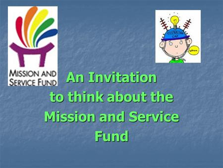 An Invitation to think about the Mission and Service Fund.