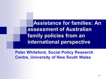 Assistance for families: An assessment of Australian family policies from an international perspective Peter Whiteford, Social Policy Research Centre,
