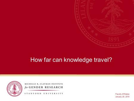 How far can knowledge travel? Faculty Affiliates January 26, 2010.
