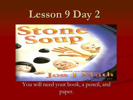 Lesson 9 Day 2 You will need your book, a pencil, and paper.