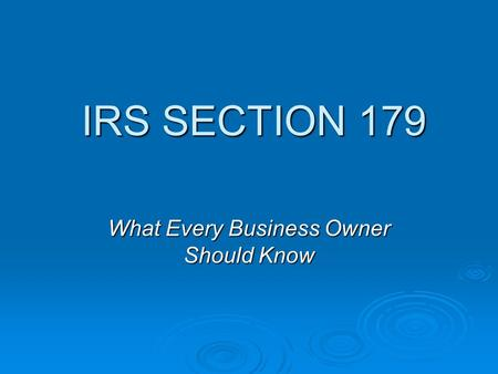 IRS SECTION 179 IRS SECTION 179 What Every Business Owner Should Know.