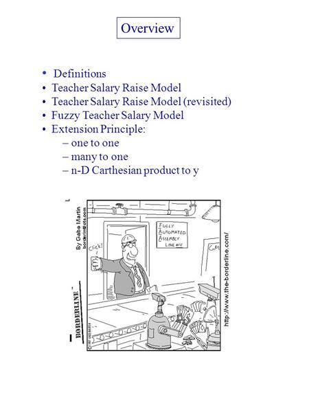Overview Definitions Teacher Salary Raise Model Teacher Salary Raise Model (revisited) Fuzzy Teacher Salary Model Extension Principle: – one to one – many.