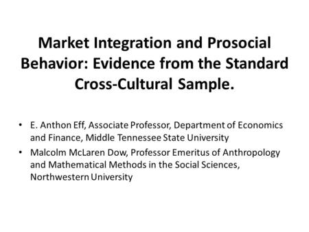 Market Integration and Prosocial Behavior: Evidence from the Standard Cross-Cultural Sample. E. Anthon Eff, Associate Professor, Department of Economics.
