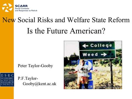New Social Risks and Welfare State Reform Is the Future American? Peter Taylor-Gooby P.F.Taylor-